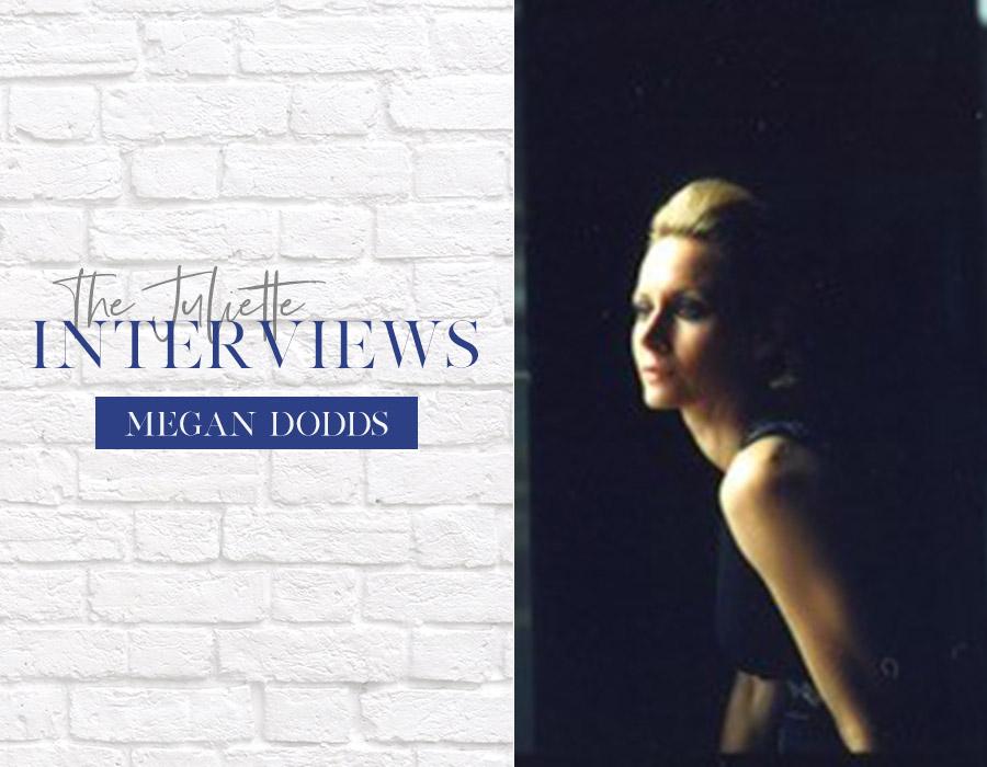 The Juliette Interviews: Megan Dodds