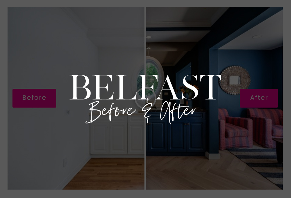Belfast Remodel – Before & After